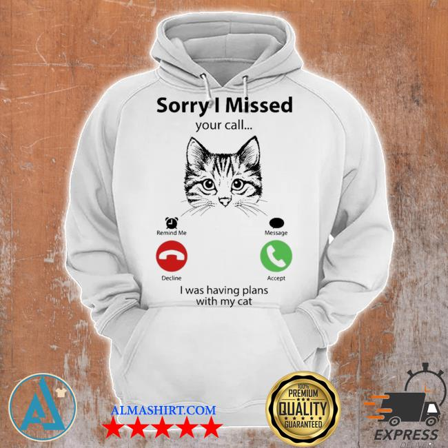 Sorry I missed your call I was having plans with my cat s Unisex Hoodie