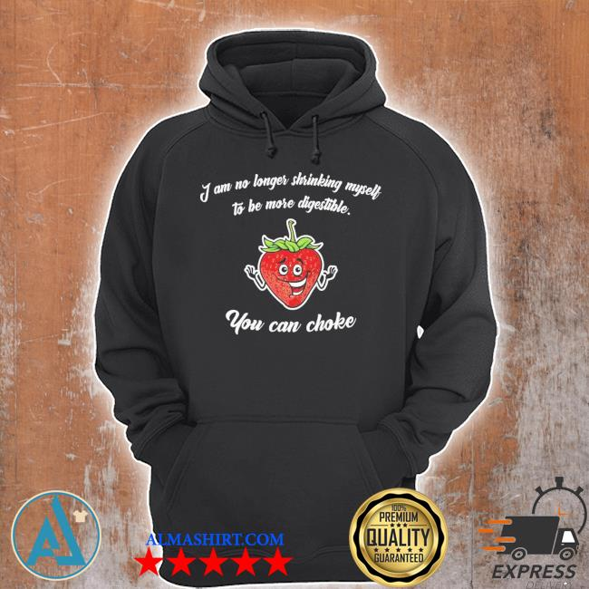 Strawberry I am no longer shrinking myself to be more digestible you can choke s Unisex Hoodie