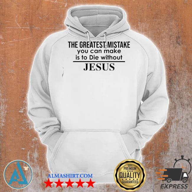 The greatest mistake you can make is to die without Jesus s Unisex Hoodie