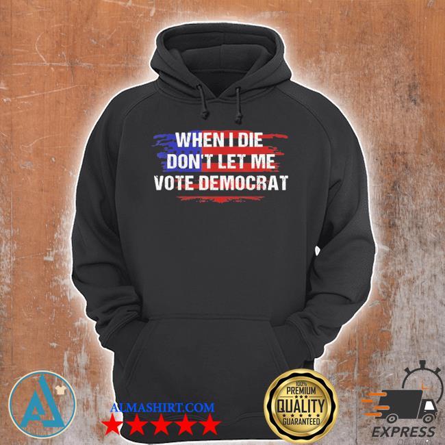 When I die don't let me vote democrat amrican flag new 2021 s Unisex Hoodie