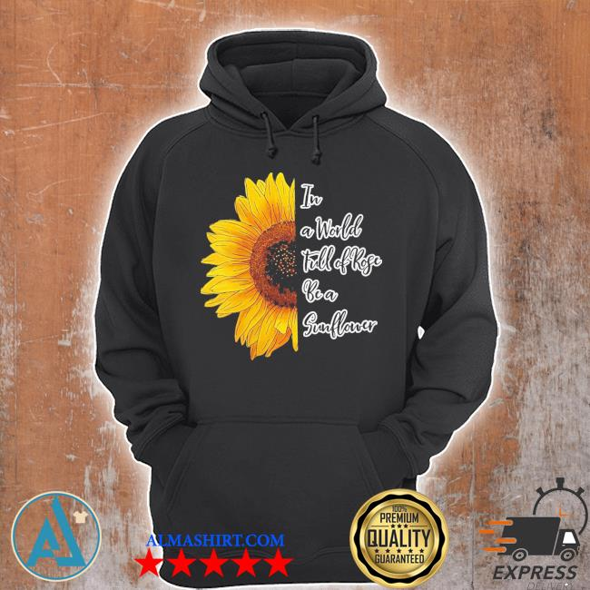 Womens in a world full of roses be a sunflower new 2021 s Unisex Hoodie