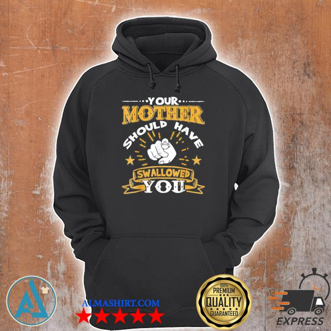 Your mother should have swallowed you new 2021 s Unisex Hoodie