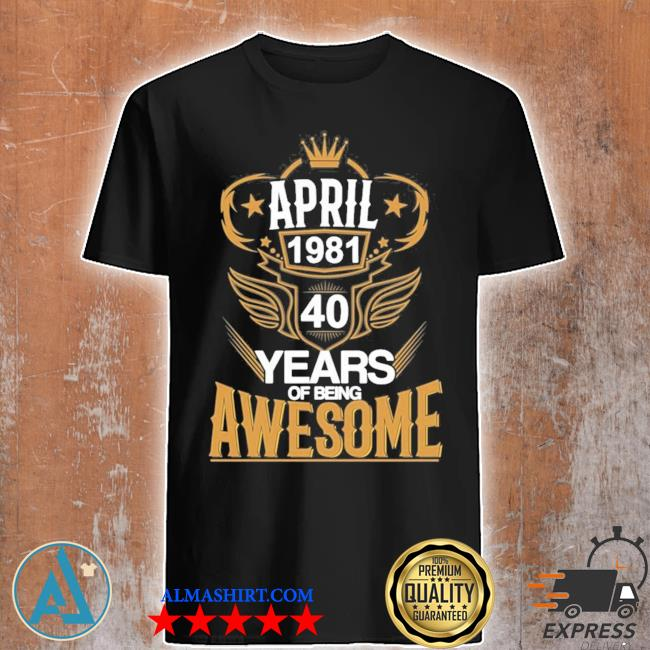 40th birthday fun born 1981 new 2021 shirt