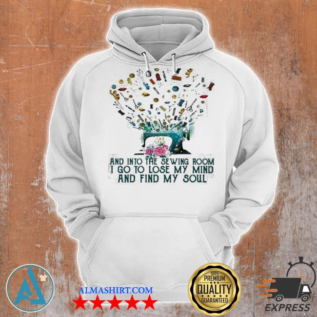 And into the sewing room I go to lose my mind and find my soul new 2021 s Unisex Hoodie