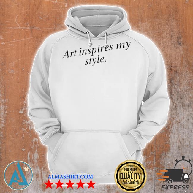 Art inspires my style s Unisex Hoodie