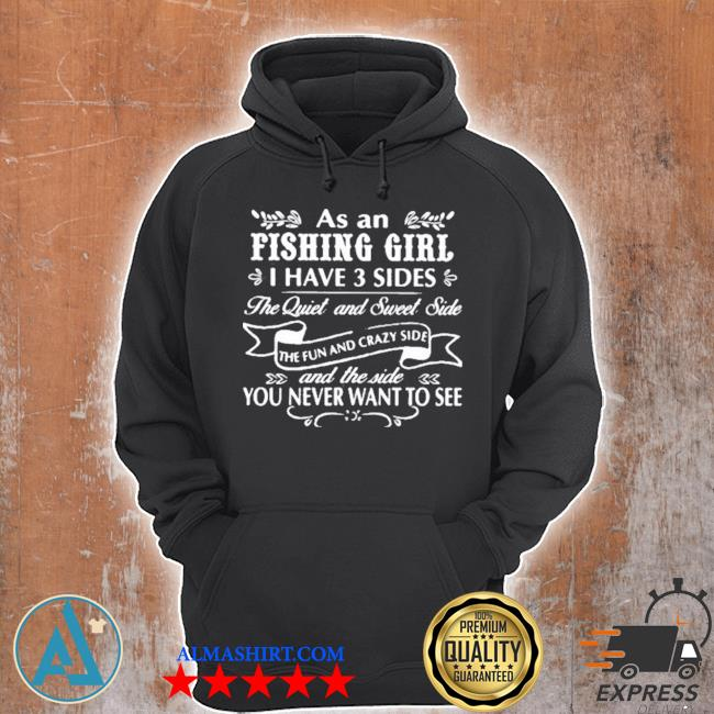 As an fishing girl I have 3 sides the quiet and sweet side you never want to see s Unisex Hoodie