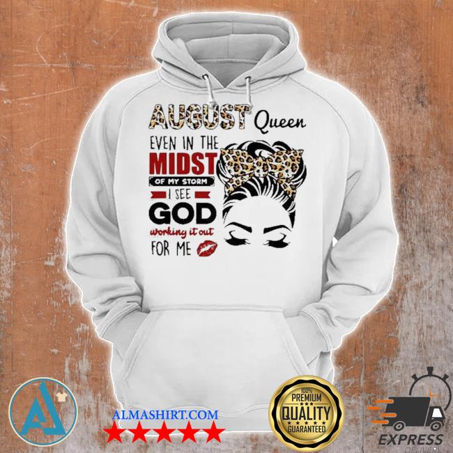 August queen even in the midst of my storm I see god working it out for me s Unisex Hoodie