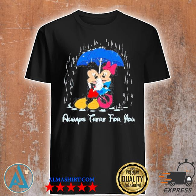 Aways there for you mickey and minnie shirt