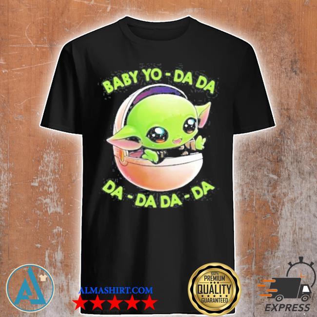 Baby yo da da da da da da shirt