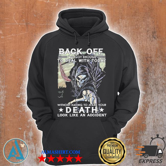 Back off I've got enough to deal with today death s Unisex Hoodie