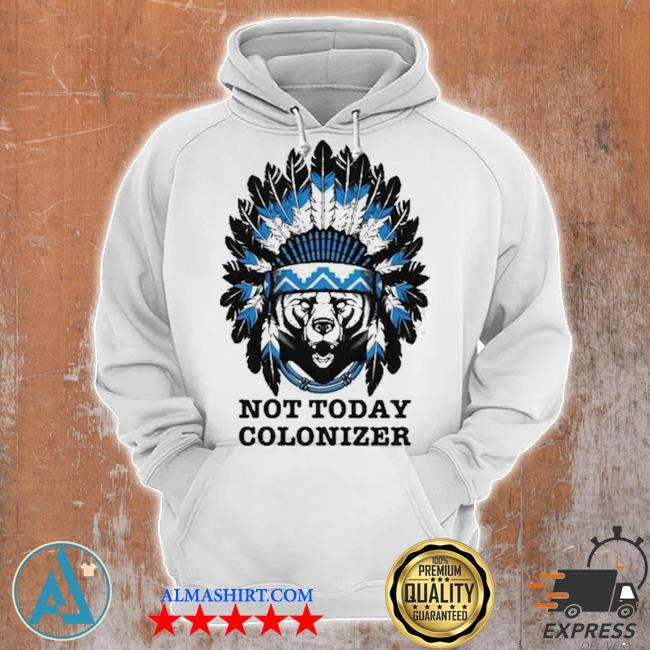 Bear and native not today colonizer new 2021 s Unisex Hoodie