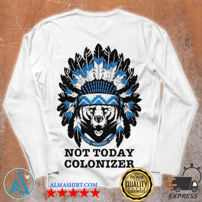 Bear and native not today colonizer new 2021 s Unisex longsleeve