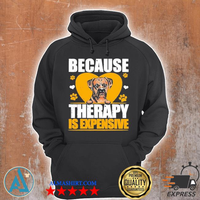 Because therapy is expensive Boxer s Unisex Hoodie