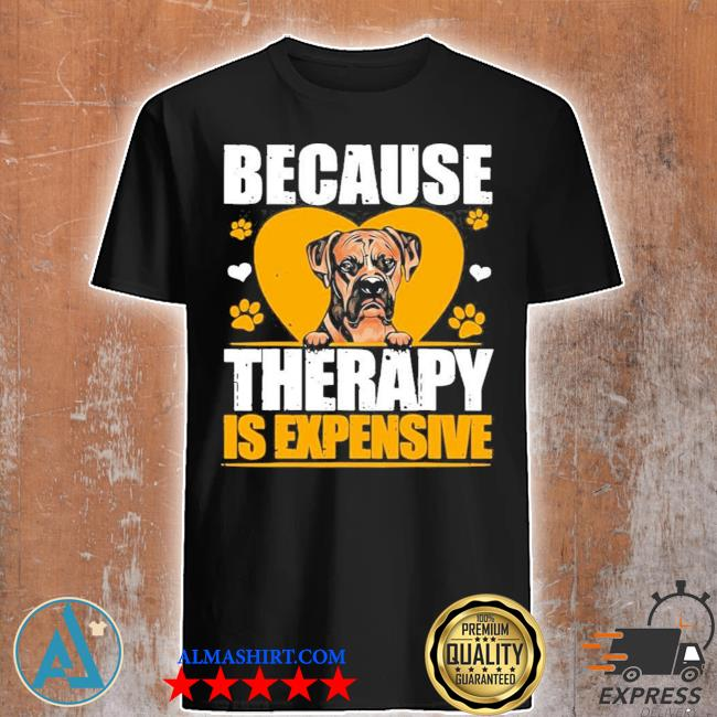 Because therapy is expensive Boxer shirt