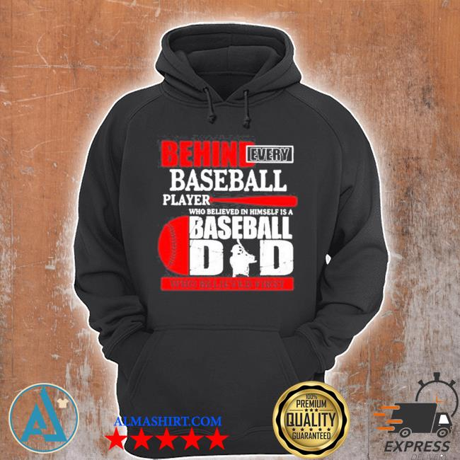 Behind every baseball player who believed in himself is a baseball dad who believed first s Unisex Hoodie
