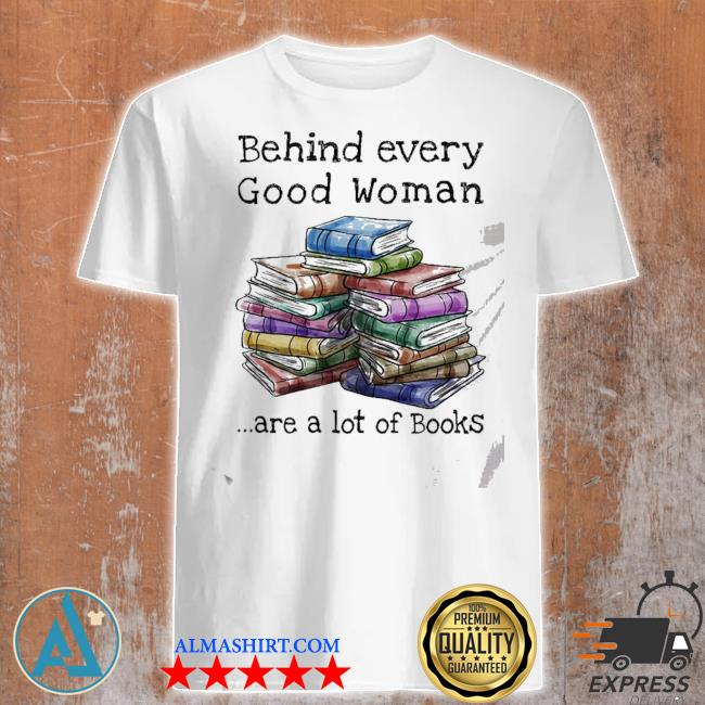 Behind every good woman books shirt