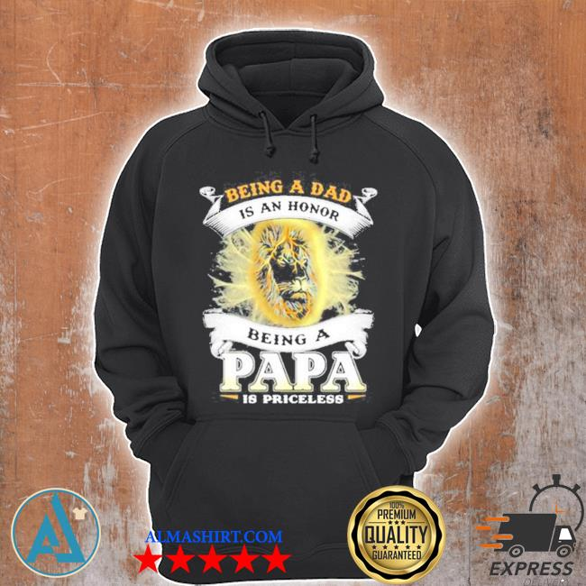 Being a dad is an an honor a papa is priceless lion s Unisex Hoodie