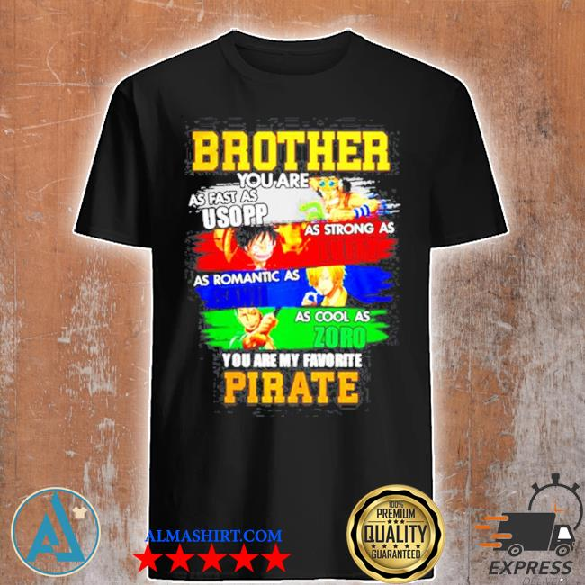 Brother you are my favorite pirate shirt