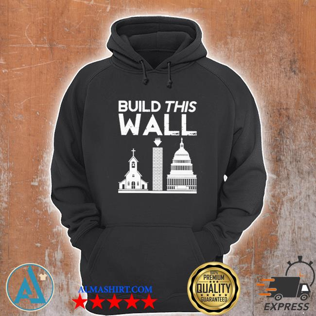 Build this wall separation of church and state s Unisex Hoodie