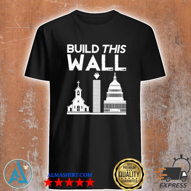 Build this wall separation of church and state shirt