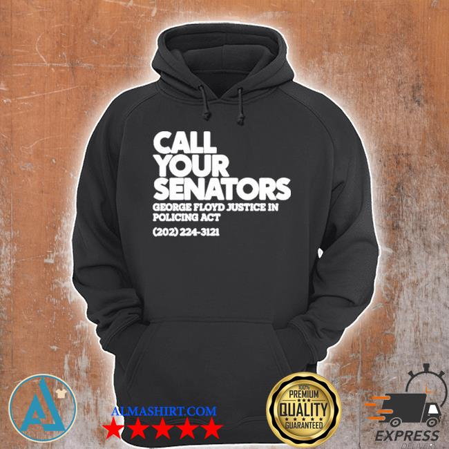 Call your senator george Floyd justice in policing act s Unisex Hoodie