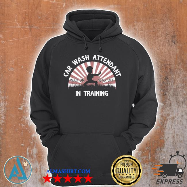 Car wash attendant in training wax on wax off karate 2021 s Unisex Hoodie