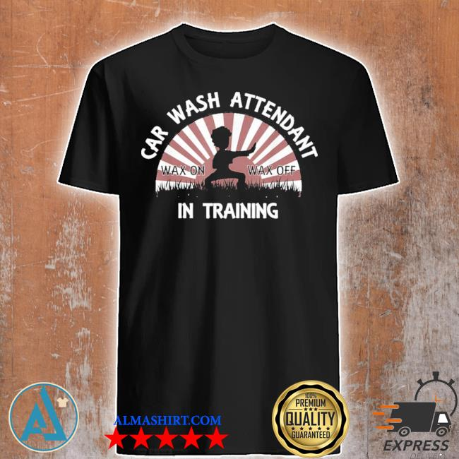 Car wash attendant in training wax on wax off karate 2021 shirt