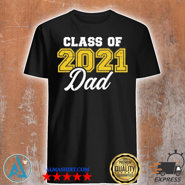 Class of 2021 dad limited shirt