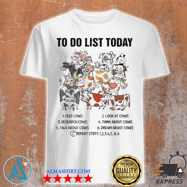 Cows to do list to day shirt
