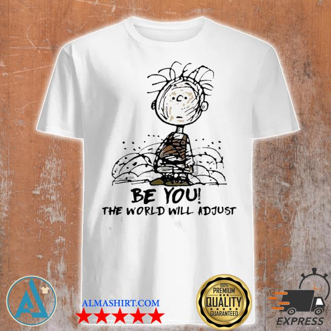 Cute Charlie brown be you the world will adjust shirt
