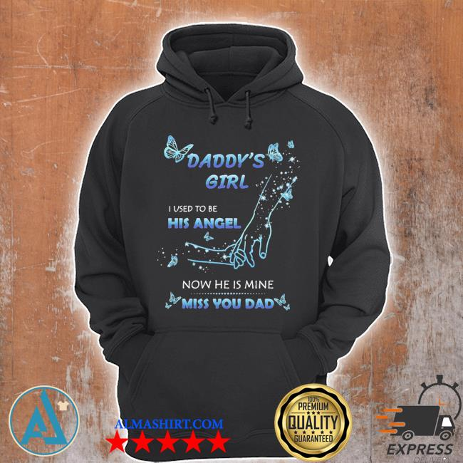 Daddy's Girl I Used To Be His Angel Now He Is Mine I Miss You Dad Shirt Unisex Hoodie