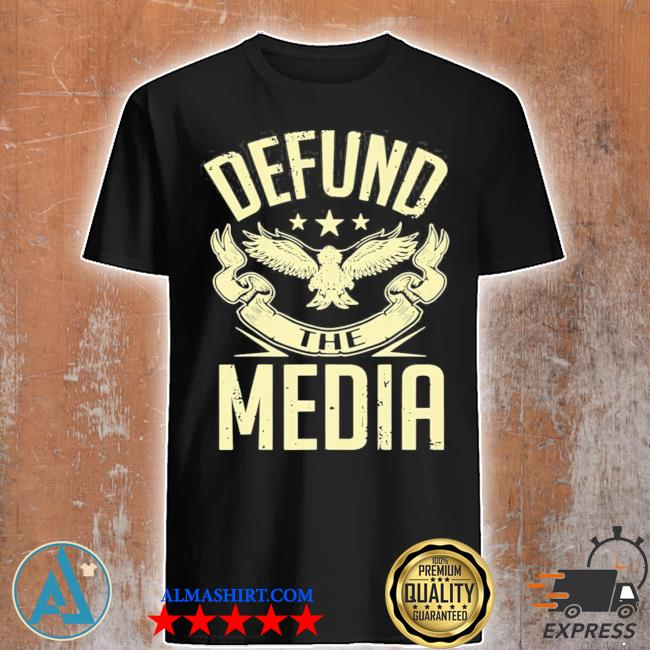 Defund the media no to fake news protest propaganda shirt
