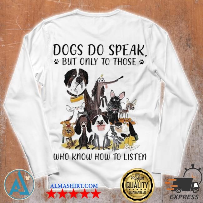 Dogs do speak but only to those who know how to listen new 2021 s Unisex longsleeve