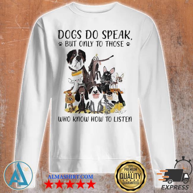 Dogs do speak but only to those who know how to listen new 2021 s Unisex sweatshirt