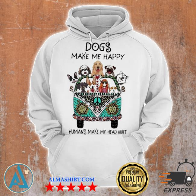 Dogs make me happy humans make my head hurt s Unisex Hoodie