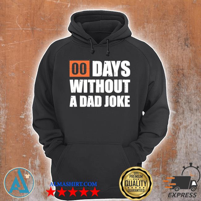Father's day gift I zero days without a dad joke 2021 s Unisex Hoodie