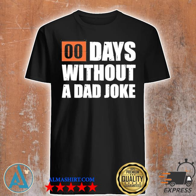 Father's day gift I zero days without a dad joke 2021 shirt