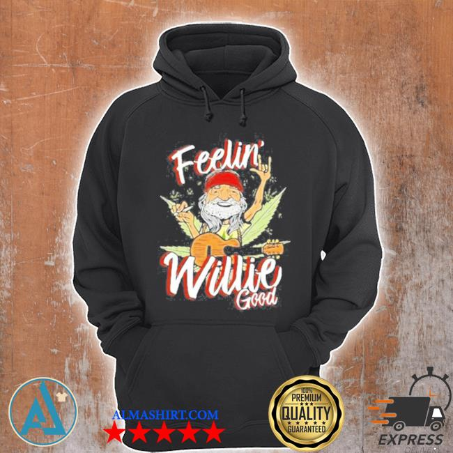 Feeling willie good cannabis s Unisex Hoodie