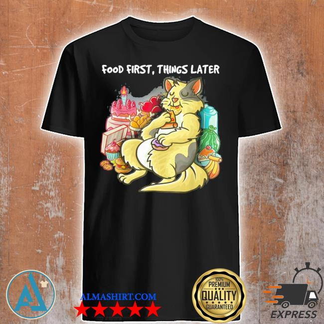 Food first things later foodie nerd geek pizza cat katze new 2021 shirt