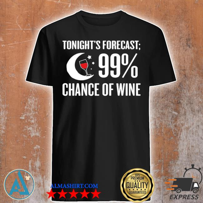 Forecast 99 chance of wine funny wine lover 2021 shirt