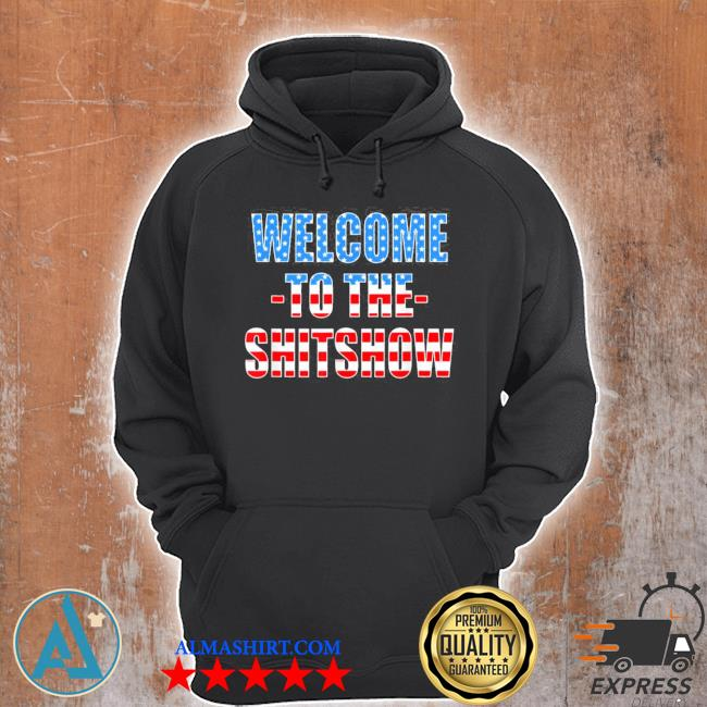 Funny welcome to the shitshow usa flag us show design new 2021 s Unisex Hoodie