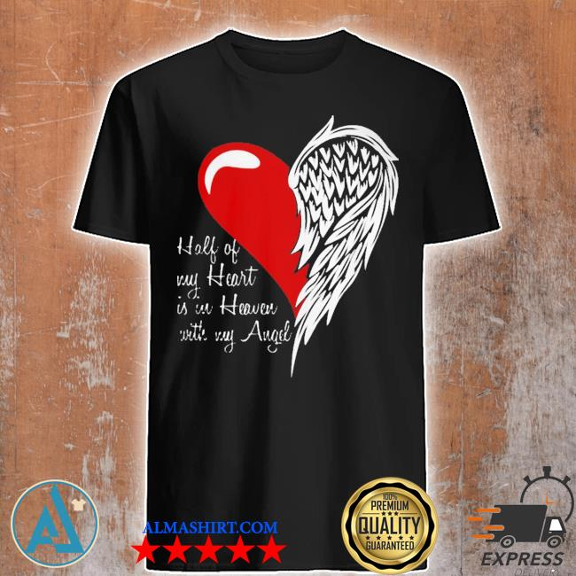 Half of my heart is in heaven with my angel wings new 2021 shirt