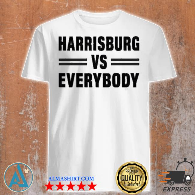 Harrisburg vs everybody shirt