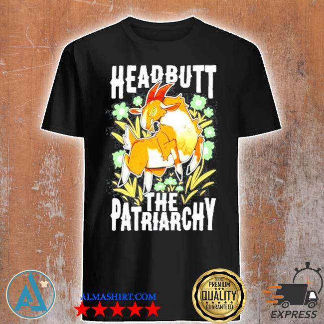 Headbutt the patriarchy shirt