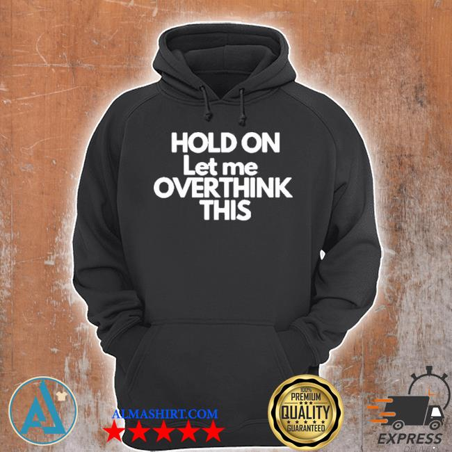 Hold on let me overthink this s Unisex Hoodie