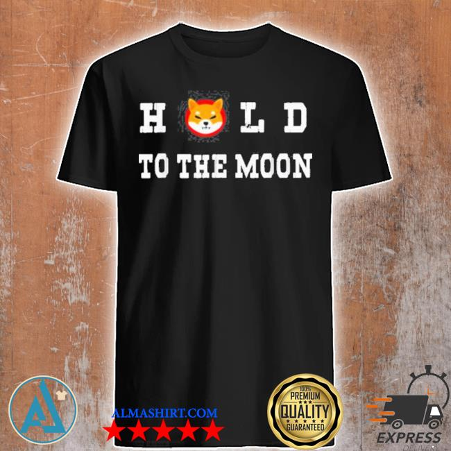 Hold to the moon shiba inu cryptocurrency coin shirt