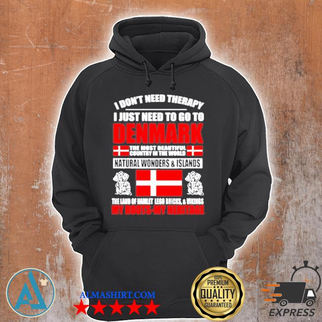 I don't need therapy I just need to go to Denmark the most beautiful country in the world flag s Unisex Hoodie
