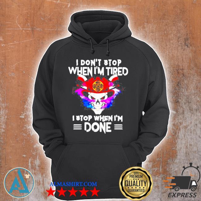 I don't stop when I tired I stop when I'm done s Unisex Hoodie