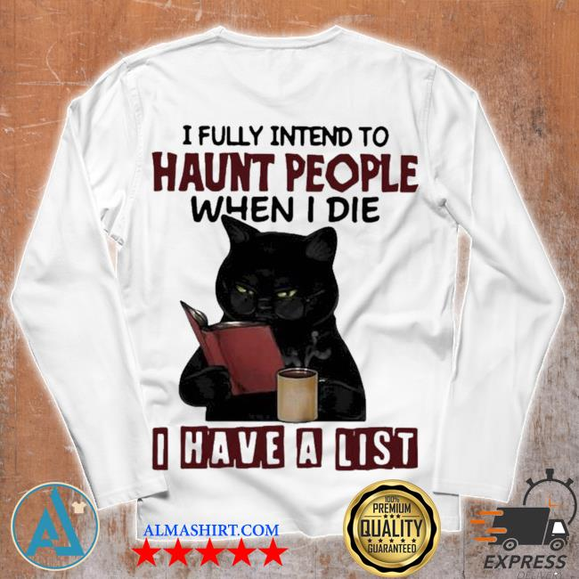 I fully intend to haunt people when I die I have a list black cat new 2021 s Unisex longsleeve
