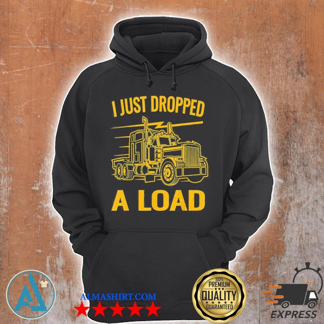 I just dropped a load funny trucker vintage truck driver us 2021 s Unisex Hoodie